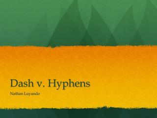 Dash v. Hyphens