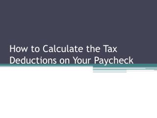 How to Calculate the Tax Deductions on Your Paycheck