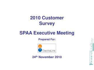 2010 Customer Survey SPAA Executive Meeting Prepared For: 24 th  November 2010
