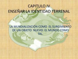 CAPITULO IV ENSEÑAR LA IDENTIDAD TERRENAL