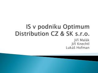 IS v podniku  Optimum  Distribution  CZ & SK  s.r.o.