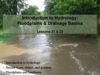 Introduction to Hydrology: Floodplains & Drainage Basins Lessons 21 & 22