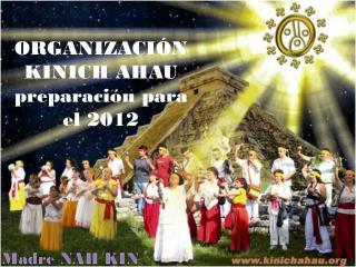 ORGANIZACIÓN KINICH AHAU preparación para el 2012