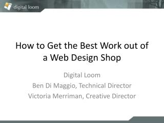 How to Get the Best Work out of a Web Design Shop