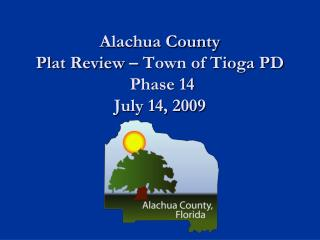 Alachua County Plat Review – Town of Tioga PD   Phase 14 July 14, 2009