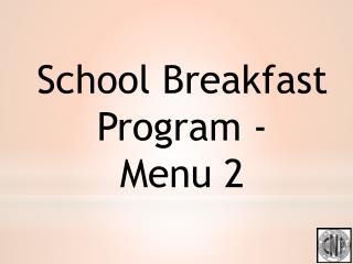 School Breakfast Program -  Menu 2