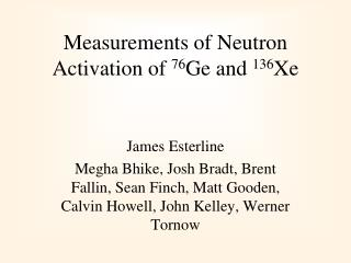 Measurements of Neutron Activation of  76 Ge and  136 Xe