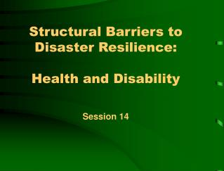 Structural Barriers to Disaster Resilience:  Health and Disability