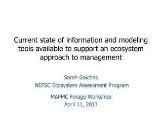 Sarah  Gaichas  NEFSC Ecosystem Assessment Program MAFMC Forage Workshop   April 11, 2013