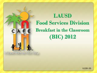 LAUSD Food Services Division Breakfast in the Classroom  (BIC) 2012