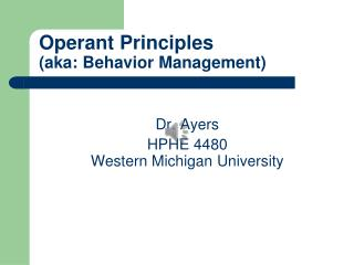 Operant Principles (aka: Behavior Management)