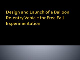 Design and Launch of a Balloon Re-entry Vehicle for Free Fall Experimentation