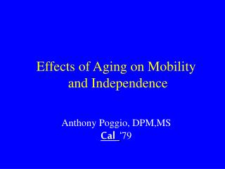 Effects of Aging on Mobility  and Independence