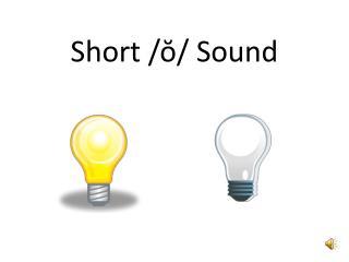 Short /ŏ/ Sound