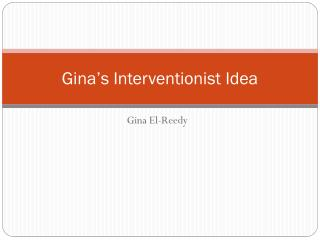 Gina's Interventionist Idea