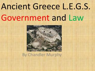 Ancient Greece L.E.G.S.  Government  and  Law