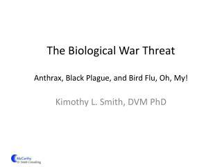 The Biological  War  Threat Anthrax, Black Plague, and Bird Flu , Oh , My !