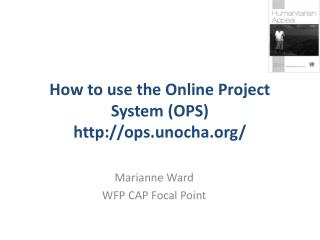 How to use the Online Project System (OPS) ops.unocha/