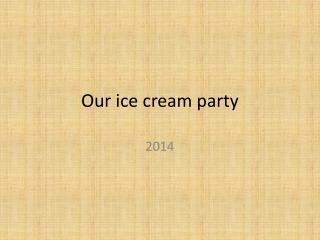 Our ice cream party