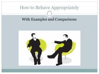 How to Behave Appropriately