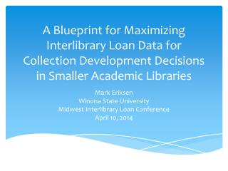 Mark Eriksen Winona State University Midwest Interlibrary Loan Conference April 10, 2014