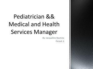 Pediatrician  && Medical and  Health Services  Manager