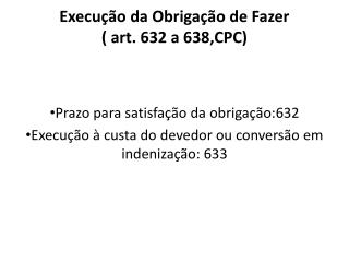 Execução da Obrigação de Fazer  ( art. 632 a 638,CPC)
