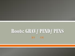 Roots:  GRAV/ PEND/ PENS