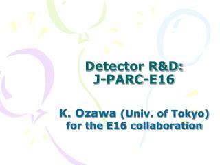 Detector R&D:  J-PARC-E16