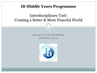 IB Middle Years  Programme Interdisciplinary Unit:  Creating a Better & More Peaceful World