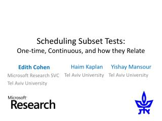 Scheduling Subset Tests: One-time, Continuous, and how they Relate