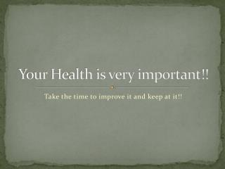 Your Health is very important!!