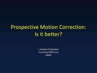 Prospective Motion  Correction: Is  it  better?