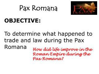 OBJECTIVE: To determine  w hat happened to trade and law during the  Pax Romana
