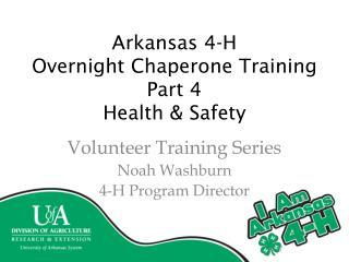 Arkansas 4-H O vernight Chaperone Training Part  4 Health & Safety