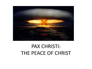 PAX CHRISTI:  THE PEACE OF CHRIST