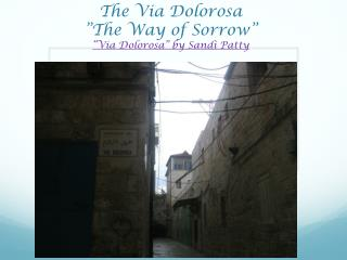"The Via Dolorosa ""The Way of Sorrow"" ""Via Dolorosa"" by Sandi Patty"