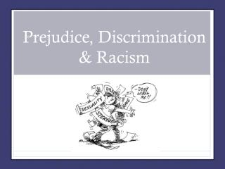 Prejudice, Discrimination & Racism