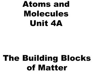 Atoms and Molecules Unit 4A