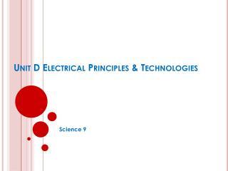 Unit D Electrical Principles & Technologies