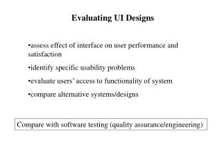 Evaluating UI Designs  assess effect of interface on user performance and satisfaction identify specific usability probl