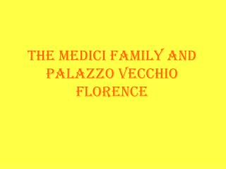 The Medici Family and Palazzo Vecchio Florence