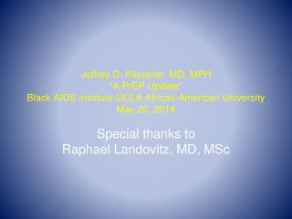 Special thanks to  Raphael  Landovitz , MD, MSc