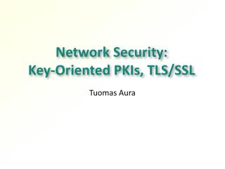 Network Security:  Key-Oriented PKIs, TLS/SSL