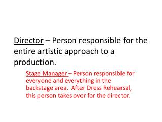 Director  – Person responsible for the entire artistic approach to a production.