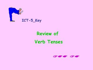 ICT-5_KeyReview of  Verb Tenses