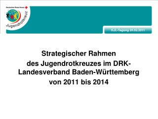Strategischer Rahmen des  Jugendrotkreuzes im  DRK- Landesverband  Baden-Württemberg