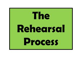 The Rehearsal Process