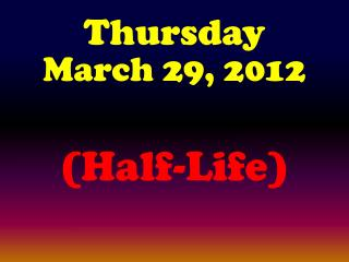 Thursday March 29, 2012