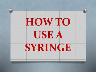 HOW TO  USE A  SYRINGE